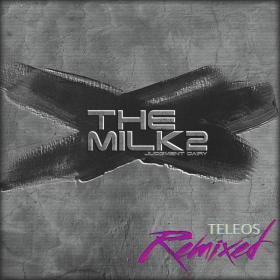 The Milk 2 - Teleos Remixed